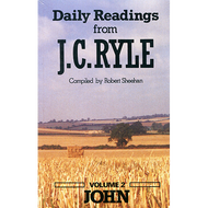 Daily Readings from J.C. Ryle, Volume 2 John Compiled by Robert Sheehan