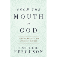 From the Mouth of God by Sinclair B. Ferguson