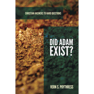 Did Adam Exist? by Vern S. Poythress (Booklet)