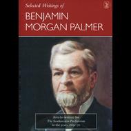 Selected Writings of Benjamin Morgan Palmer by Benjamin Morgan Palmer (Hardcover)