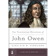 The Trinitarian Devotion of John Owen by Sinclair B. Ferguson (Hardcover)