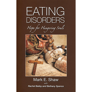 Eating Disorders: Hope for Hungering Souls by Mark E. Shaw (Paperback)