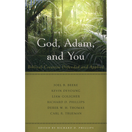 God, Adam, and You Edited by Richard D. Phillips (Paperback)