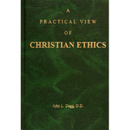 A Practical View of Christian Ethics by John L. Dagg, D.D. (Hardcover)
