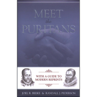 Meet the Puritans by Joel R. Beeke & Randall J. Pederson (Hardcover)