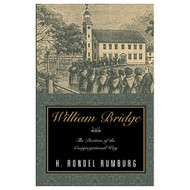 William Bridge | The Puritan of the Congregational Way by H. Rondel Rumburg (Paperback)