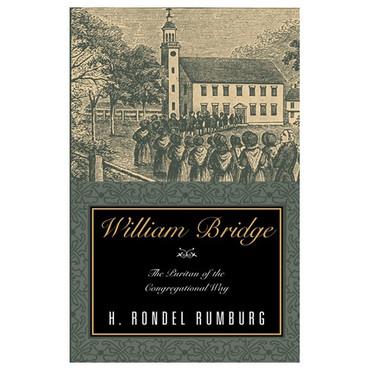 WILLIAM BRIDGE: The Puritan of the Congregational Way