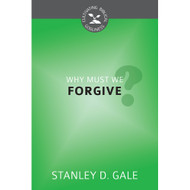 Why Must We Forgive? (Cultivating Biblical Godliness) by Stanley D. Gale