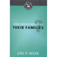 How Should Men Lead Their Families? (Cultivating Biblical Godliness) by Joel R. Beeke