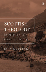 Scottish Theology in Relation to Church History by John MacLeod (Hardcover)