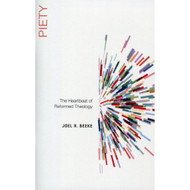 Piety: The Heartbeat of Reformed Theology by Joel R. Beeke (Paperback)
