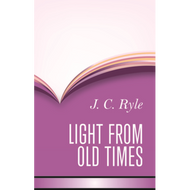 Light from Old Times by J.C. Ryle