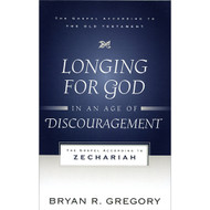 Longing for God in an Age of Discouragement by Bryan R. Gregory (Paperback)