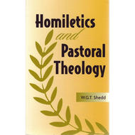 Homiletics and Pastoral Theology by W.G.T. Shedd (Paperback)