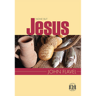 None But Jesus by John Flavel (Paperback)