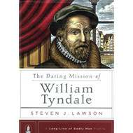 The Daring Mission of William Tyndale by Steven J. Lawson (Hardcover)