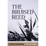The Bruised Reed by Richard Sibbes (Paperback)