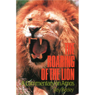 The Roaring of the Lion: A Commentary on Amos by Ray Beeley (Paperback)