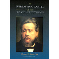 The Everlasting Gospel of the Old and New Testaments by Charles H. Spurgeon
