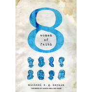 Eight Women of Faith by Michael A. G. Haykin (Paperback)