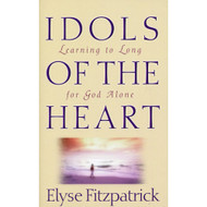 Idols of the Heart: Learning to Long for God Alone by Elyse Fitzpatrick