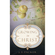 Growing in Christ by J.I. Packer