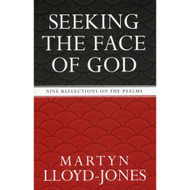Seeking the Face of God: Nine Reflections on the Psalms by Martyn Lloyd-Jones