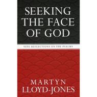 Seeking the Face of God: Nine Reflections on the Psalms by Martyn Lloyd-Jones