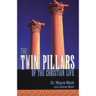 The Twin Pillars of the Christian Life by Wayne Mack & Joshua Mack