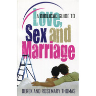 A Biblical Guide to Love, Sex and Marriage by Derek & Rosemary Thomas