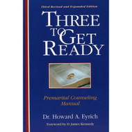Three to Get Ready: Premarital Counseling Manual by Howard A. Eyrich