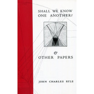 Shall We Know One Another & Other Papers by J.C. Ryle