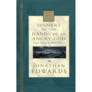 Sinners In The Hands Of An Angry God, and Other Writings by Jonathan Edwards