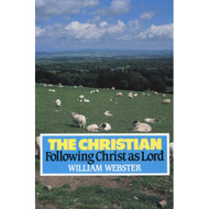 The Christian Following Christ As Lord by William Webster