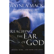 Reaching the Ear of God: Praying More…and More Like Jesus by Wayne A Mack