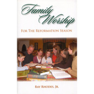 Family Worship for the Reformation Season by Ray Rhodes