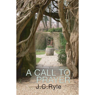 A Call to Prayer: An Urgent Plea to Enter Into the Secret Place by J.C. Ryle