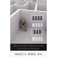 Good Mood, Bad Mood: Help and Hope for Depression and Bipolar Disorder by Charles D. Hodges, M.D.
