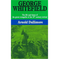 George Whitefield, Vol. 1 by Arnold Dallimore (Hardcover)