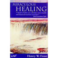 Miraculous Healing: Why does God heal some and not others? by Henry W. Frost