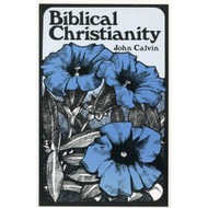 Biblical Christianity by John Calvin