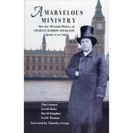 A Marvelous Ministry: How the All-Round Ministry of Charles Spurgeon Speaks to Us Today
