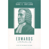Edwards on the Christian Life: Alive to the Beauty of God by Dane C. Ortlund