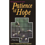 Patience of Hope:   1 & 2 Thessalonians Simply Explained by Philip J. Arthur