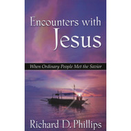 Encounters With Jesus: When Ordinary People Met the Savior by Richard D. Phillips