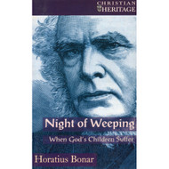 Night Of Weeping: When God's Children Suffer by Bonar Horatius