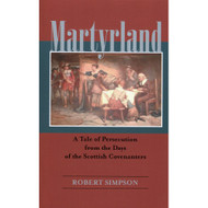 Martyrland: A Tale of Persecution from the Days of the Scottish Covenanters by Robert Simpson