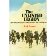 The Unlisted Legion: Part of its Witness in the Karakoram & the Khyber by Jock Purves