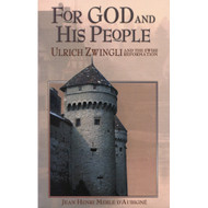 For God & His People: Ulrich Zwingli and the Swiss Reformation by Jean Henri Merle D'Aubigne