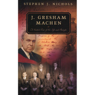 J. Gresham Machen: A Guided Tour of His Life and Thought by Stephen J. Nichols